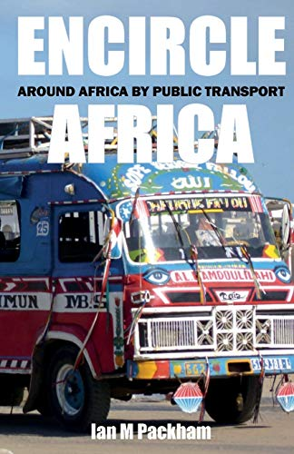 Encircle Africa: Around Africa by Public Transport: Ian Packham