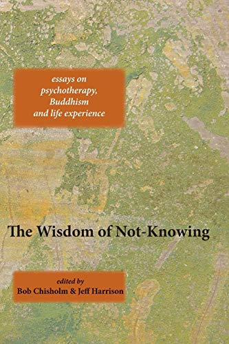 9781909470910: The Wisdom of Not-Knowing: Essays on psychotherapy, Buddhism and life experience