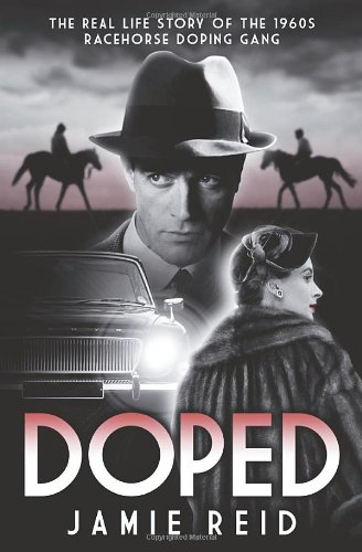 9781909471047: Doped: The Real Life Story of the 1960s Racehorse Doping Gang