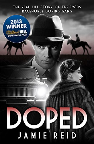 9781909471511: Doped: The Real Life Story of the 1960s Racehorse Doping Gang