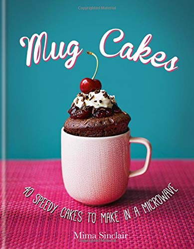 Mug Cakes: 40 Speedy Cakes to Make in a Microwave: Sinclair, Mima