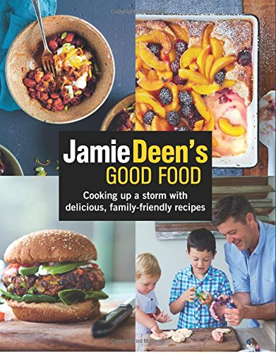 Jamie Deen's Good Food: Cooking Up a Storm with Delicious, Family-Friendly Recipes: Deen, ...