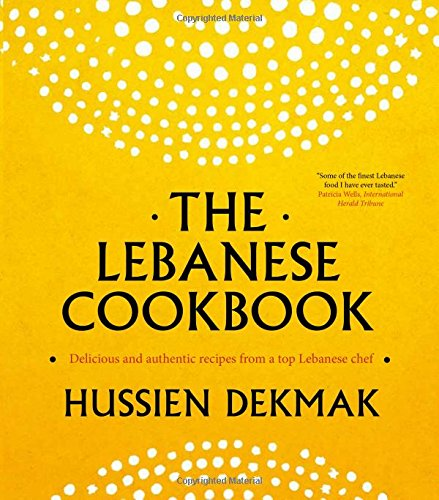 9781909487239: The Lebanese Cookbook: Delicious and Authentic Recipes from a Top Lebanese Chef