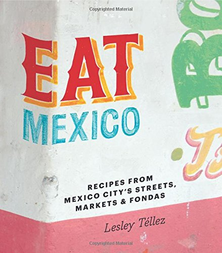 9781909487277: Eat Mexico: Recipes from Mexico City's Streets, Markets & Fondas