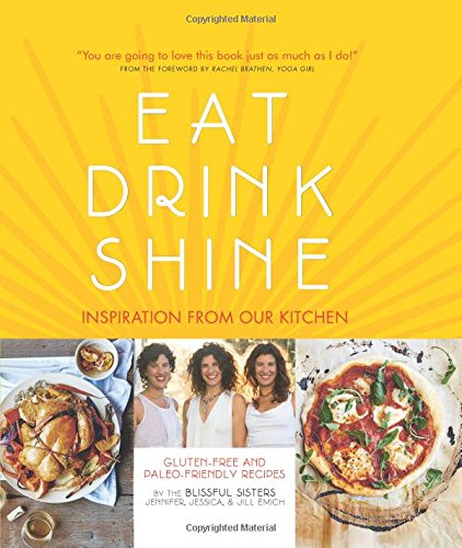 9781909487369: Eat Drink Shine: Inspiration from Our Kitchen: Gluten-free and Paleo-friendly Recipes by the Blissful Sisters