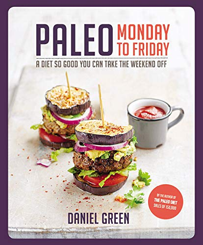 9781909487444: Paleo Monday to Friday: A Diet So Good You Can Take the Weekend Off