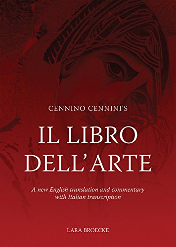 Cennino Cennini's Il Libro dell'Arte: A new English language translation and commentary ...