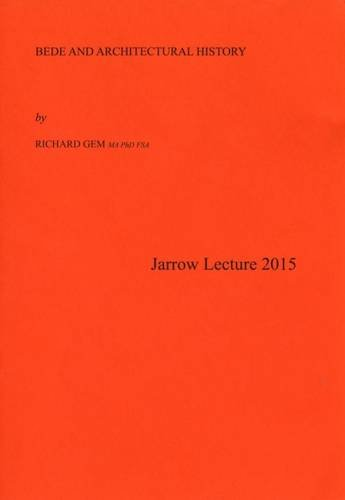 Bede and Architectural History: Jarrow Lecture 2015: Richard Gem