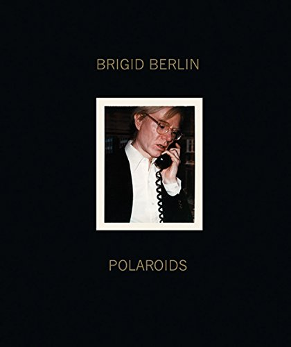 Brigid Berlin Polaroids: John Waters (Foreword), Bob Colacello (Introduction)