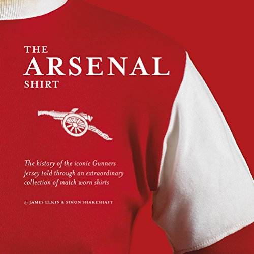 The Arsenal Shirt: The History of the Iconic Gunners Jersey Told Through an Extraordinary Collection of Match Worn Shirts
