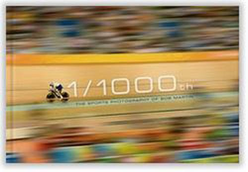 9781909534537: 1/1000th: The Sports Photography of Bob Martin