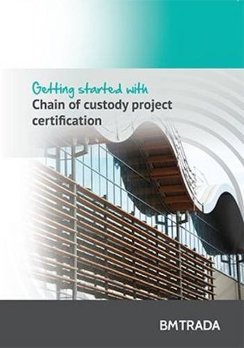 Getting started with chain of custody project certification: BM TRADA Group