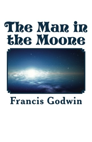 The Man in the Moone: Godwin, Francis