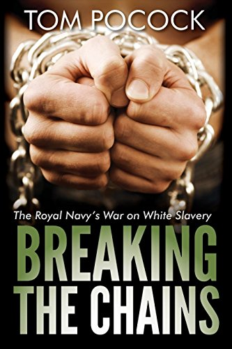 9781909609556: Breaking the Chains: The Royal Navy's War on White Slavery