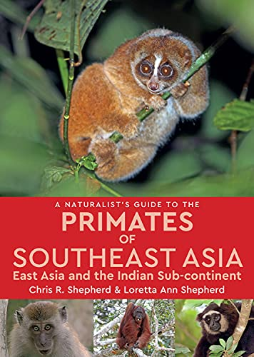 9781909612242: A Naturalist's Guide to the Primates of Southeast Asia: East Asia and the Indian Sub-continent (Naturalist's Guides)