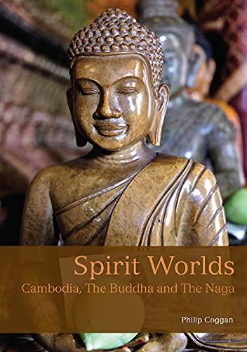 9781909612525: Spirit Worlds: Cambodia, The Buddha And The Naga