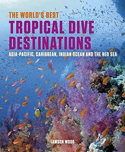 9781909612662: The World's Best Tropical Dive Destinations: Asia-Pacific, Caribbean. Indian Ocean & the Red Sea