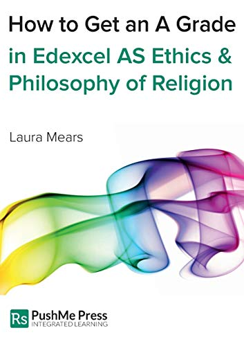 How to Get an a Grade in Edexcel as Ethics and Philosophy of Religion: Mears, Laura