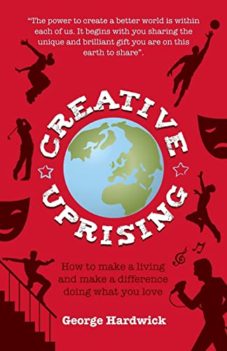 9781909623170: Creative Uprising: How To Make A Living And Make A Difference Doing What You Love