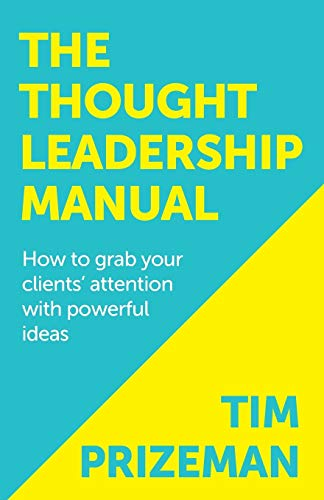 9781909623804: The Thought Leadership Manual: How to grab your clients' attention with powerful ideas.