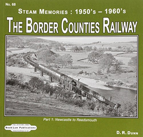9781909625099: The Border Counties Railway Steam Memories 1950's-1960's: Newcastle to Reedsmouth No. 68, pt. 1
