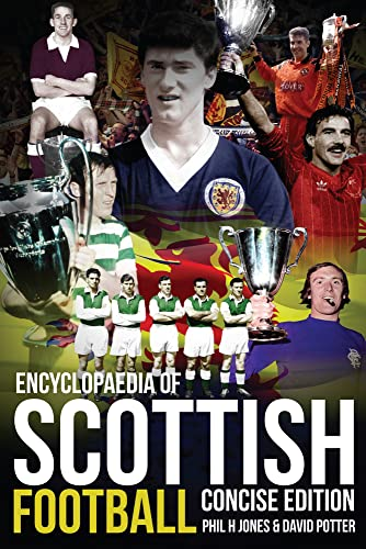 Encyclopaedia of Scottish Football: Concise Edition: Potter, David; Jones, Phil H.