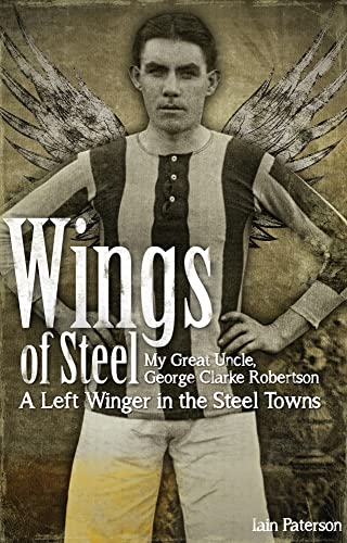 Wings of Steel: My Great Uncle, George Clarke Robertson - A Left Winger in the Steel Towns: ...