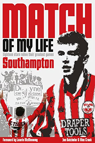 Southampton Match of My Life: Twenty Stars Relive their Greatest Games: Batchelor, Joe; Crook, Alex