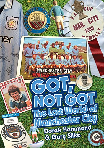 9781909626553: Got, Not Got: Manchester City: The Lost World of Manchester City