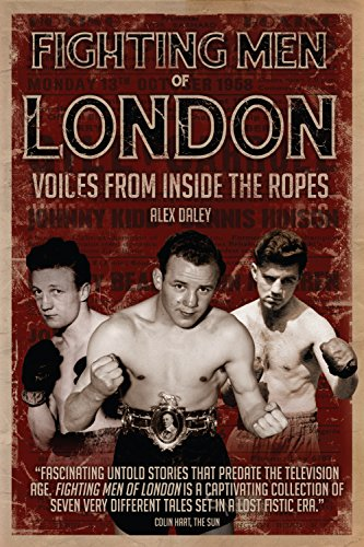 Fighting Men of London: Voices from Inside the Ropes: Alex Daley