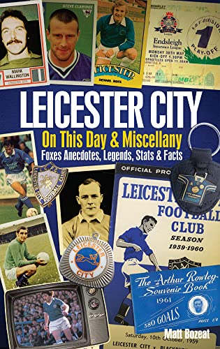 9781909626775: Leicester City On This Day & Miscellany: Foxes Anecdotes, Legends, Stats & Facts