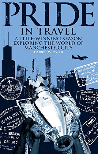 Pride in Travel: A Title-Winning Season Exploring the World of Manchester City: Webster, Darryl