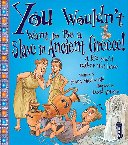 You Wouldn't Want to be a Slave in Ancient Greece!: MacDonald, Fiona