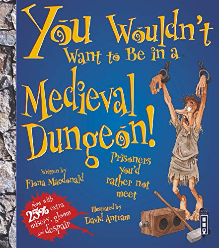 9781909645578: You Wouldn't Want to Be in a Medieval Dungeon!