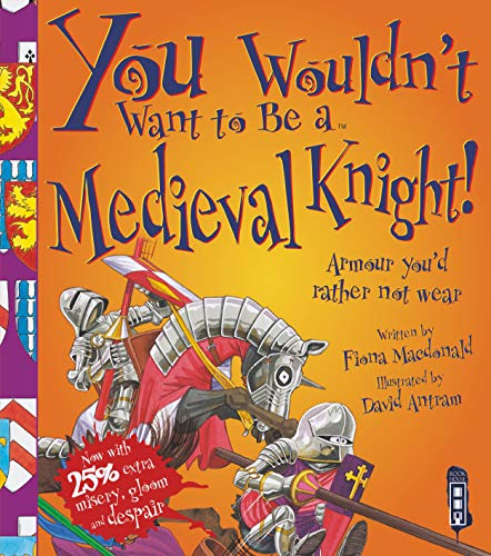 9781909645585: You Wouldn't Want to be a Medieval Knight!