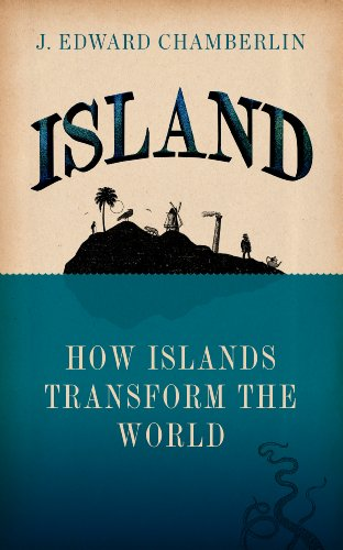 9781909653382: Island: How Islands Transform the World
