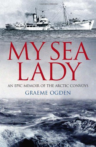 9781909657175: My Sea Lady: An Epic Memoir of the Arctic Convoys