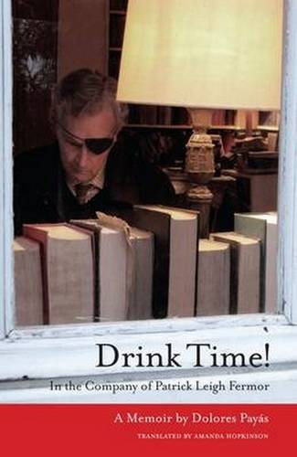 9781909657625: Drink Time!: In the Company of Patrick Leigh Fermor