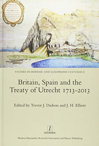 9781909662223: Britain, Spain and the Treaty of Utrecht 1713-2013 (Studies in Hispanic and Lusophone Cultures)