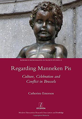 9781909662308: Regarding Manneken Pis: Culture, Celebration and Conflict in Brussels (Research Monographs in French Studies)