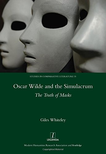9781909662506: Oscar Wilde and the Simulacrum: The Truth of Masks (Studies in Comparative Literature)