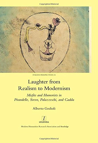 Laughter from Realism to Modernism: Misfits and Humorists in Pirandello, Svevo, Palazzeschi, and ...