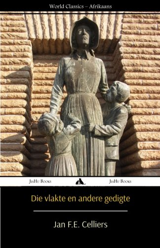 Die vlakte en andere gedigte Afrikaans Edition: Jan F. E. Celliers