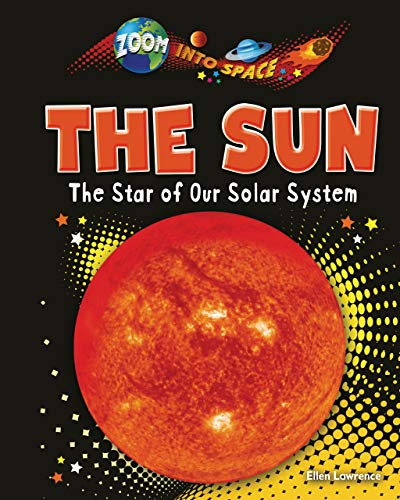 9781909673007: The Sun: The Star of Our Solar System (Zoom into Space)