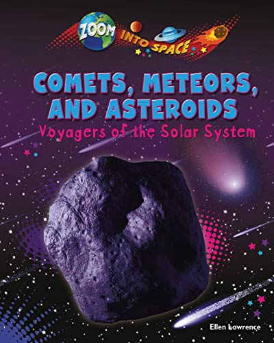 Comets, Meteors, and Asteroids: Voyagers of the Solar System (Hardcover): Ellen Lawrence