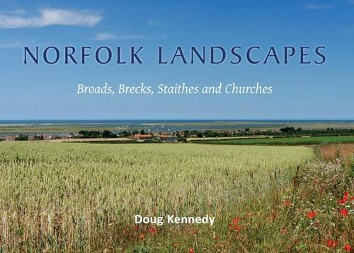 Norfolk Landscapes: A colourful journey through the Broads, Brecks, Staithes and Churches of ...