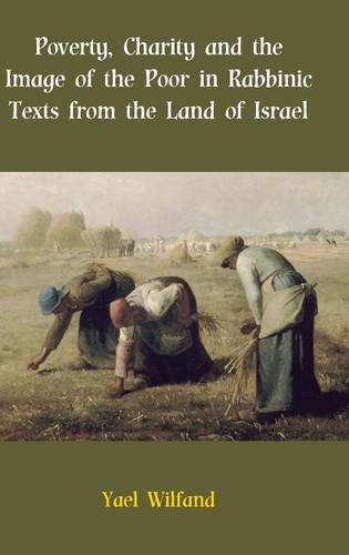 Poverty, Charity and the Image of the Poor in Rabbinic Texts from the Land of Israel: Yael Wilfand
