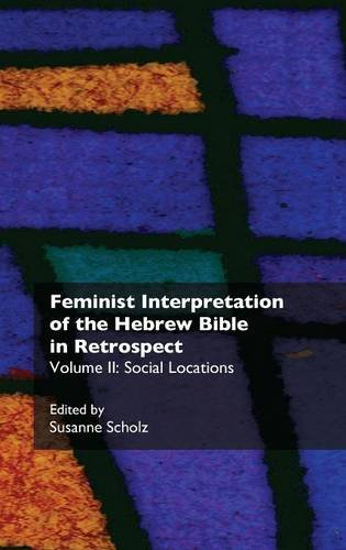 Feminist Interpretation of the Hebrew Bible in Retrospect. II. Social Locations (Recent Research in...
