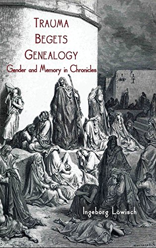 9781909697683: Trauma Begets Genealogy: Gender and Memory in Chronicles