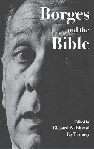 Borges and the Bible: Walsh, Richard; Twomey, Jay (eds)